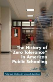 The History Of  zero Tolerance  In American Public Schooling (palgrave Studies In Urban Education)