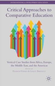 Critical Approaches To Comparative Education: Vertical Case Studies From Africa  Europe  The Middle
