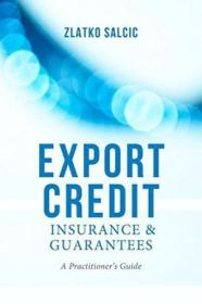 Export Credit Insurance And Guarantees: A Practitioners Guide