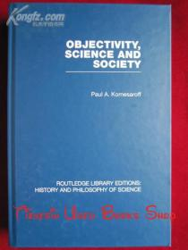Objectivity, Science and Society: Interpreting nature and society in the age of the crisis of science(RLE: History and Philosophy of Science)客观性、科学与社会:解读科学危机时代的自然和社会(RLE:科学的历史和哲学 英语原版 精装本)