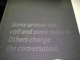 Some answer the calll and some make it others change the conversation