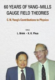杨振宁对物理学的贡献 60 Years Of Yang-mills Gauge Field Theories: C N Yang s Contributions To Physics