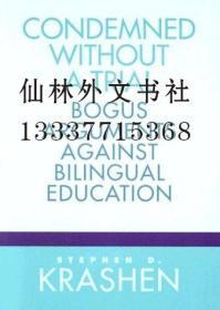 【包邮】Condemned Without a Trial: Bogus Arguments Against Bilingual Education
