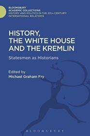 历史,白宫和克里姆林宫:作为历史学家的政治家 History, the White House and the Kremlin: Statesmen as Historians