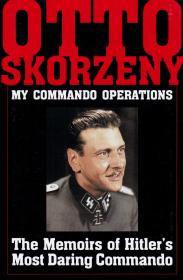 My Commando Operations: The Memoirs of Hitler's Most Daring Commando  奥托·斯科尔兹内
