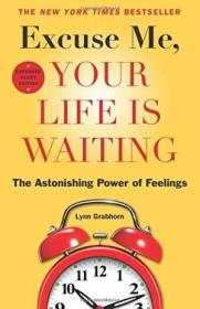 Excuse Me  Your Life Is Waiting  Expanded Study Edition: The Astonishing Power Of Feelings