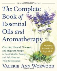 The Complete Book Of Essential Oils And Aromatherapy  Revised And Expanded: Over 800 Natural  Nontox