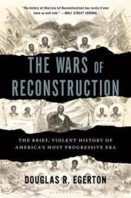 The Wars Of Reconstruction: The Brief  Violent History Of Americas Most Progressive Era