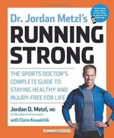 Dr. Jordan Metzls Running Strong: The Sports Doctors Complete Guide To Staying Healthy And Injury-