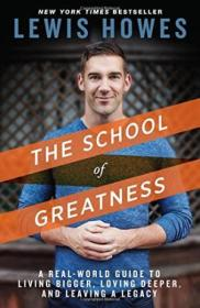 The School Of Greatness: A Real-world Guide To Living Bigger  Loving Deeper  And Leaving A Legacy