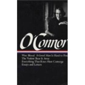 Flannery OConnor:Collected Works: Wise Blood / A Good Man Is Hard to Find / The Violent Bear It Away / Everything that Rises Must Converge / Essays & Letters (Library of America)