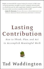 Lasting Contribution: How To Think  Plan  And Act To Accomplish Meaningful Work