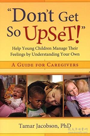 don't Get So Upset! : Help Young Children Manage Their Feelings By Understanding Your Own