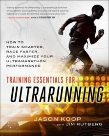 Training Essentials For Ultrarunning: How To Train Smarter  Race Faster  And Maximize Your Ultramara