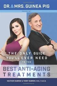 Dr. And Mrs. Guinea Pig Present The Only Guide Youll Ever Need To The Best Anti-aging Treatments