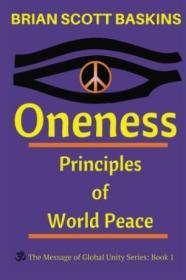 Oneness: Principles Of World Peace (the Message Of Global Unity) (volume 1)