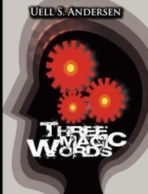 Three Magic Words: The Key To Power  Peace And Plenty