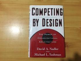 英文原版  16开 精装 Competing by Design: The Power of Organizational Architecture