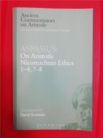 Aspasius: On Aristotle Nicomachean Ethics 1-4, 7-8 (阿斯佩西阿斯:论亚里士多德尼各马可伦理学1-4,7-8)