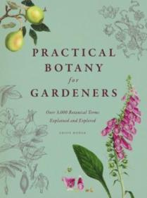 Practical Botany For Gardeners: Over 3 000 Botanical Terms Explained And Explored