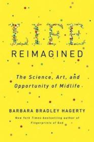 Life Reimagined: The Science  Art  And Opportunity Of Midlife