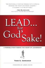 Lead...for Gods Sake!: A Parable For Finding The Heart Of Leadership