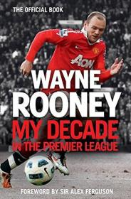 英文原版 鲁尼自传 Wayne Rooney: My Decade in the Premier League 精装硬皮