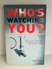谁在看着你?关于国家、监视和个人自由的真相 Whos Watching You? The Chilling Truth About the State, Surveillance and Personal Freedom by John Gibb ( 社会学 ) 英文原版书