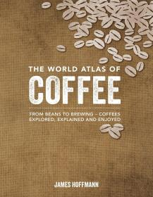 英文原版 世界咖啡大全 世界咖啡地图集 The World Atlas of Coffee: From beans to brewing - coffees explored, explained and enjoyed