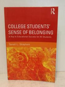 大学生归属感:教育成功的关键 College Students Sense of Belonging : A Key to Educational Success for All Students by Terrell L. Strayhorn (教育)英文原版书