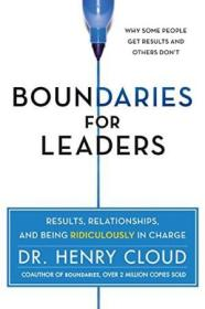 Boundaries For Leaders: Results  Relationships  And Being Ridiculously In Charge