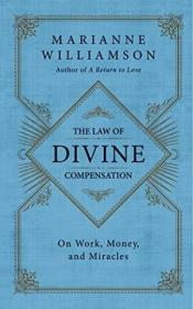 The Law Of Divine Compensation: On Work  Money  And Miracles