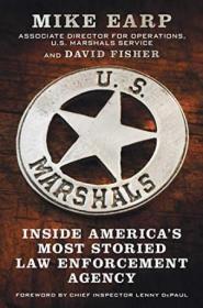 U.s. Marshals: Inside Americas Most Storied Law Enforcement Agency