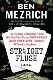 Straight Flush: The True Story Of Six College Friends Who Dealt Their Way To A Billion-dollar Online