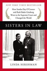 Sisters In Law: How Sandra Day Oconnor And Ruth Bader Ginsburg Went To The Supreme Court And Change