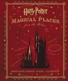 Harry Potter: Magical Places From The Films: Hogwarts  Diagon Alley  And Beyond