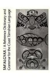 Smalgyax: A Reference Dictionary And Grammar Of The Coast Tsimshian Language