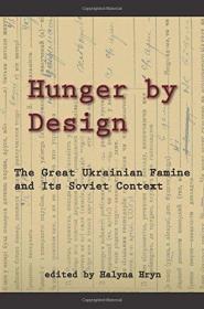 设计的饥饿 - 乌克兰大饥荒及其苏联背景 Hunger by Design - The Great Ukrainian Famine and Its Soviet Context