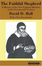 The Faithful Shepherd: A History Of The New England Ministry In The Seventeenth Century  With A New