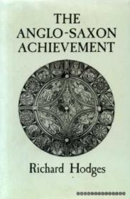 The Anglo-saxon Achievement: Archaeology And The Beginnings Of English Society