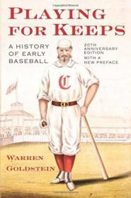 Playing For Keeps: A History Of Early Baseball  20th Anniversary Edition