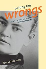 Writing The Wrongs: Eva Valesh And The Rise Of Labor Journalism