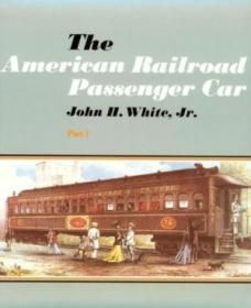 The American Railroad Passenger Car  Parts I And Ii (johns Hopkins Studies In The History Of Technol