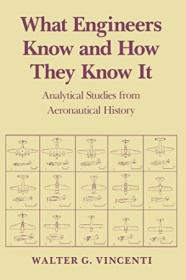 What Engineers Know And How They Know It: Analytical Studies From Aeronautical History (johns Hopkin