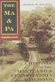 The Ma & Pa: A History Of The Maryland & Pennsylvania Railroad