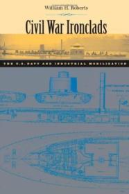 Civil War Ironclads: The U.s. Navy And Industrial Mobilization (johns Hopkins Studies In The History
