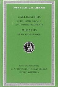 Callimachus: Aetia  Iambi  Hecale And Other Fragments.; Musaeus: Hero And Leander (loeb Classical Li