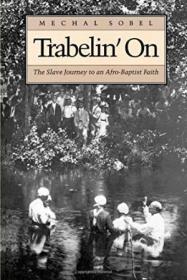 Trabelin On: The Slave Journey To An Afro-baptist Faith
