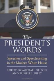 The Presidents Words: Speeches And Speechwriting In The Modern White House