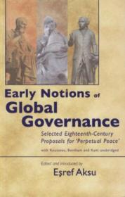 Early Notions Of Global Governance: Selected Eighteenth-century Proposals For perpetual Peace With